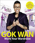 Work Your Wardrobe: Gok's Gorgeous Guide to Styl, Gok Wan, New