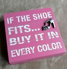 If the Shoe Fits... Buy it in Every Color Pink Wood Sign