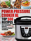 Power Pressure Cooker XL Top 500 Recipes The Complete Electric Cooke...
