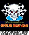 TOO DAMN CLOSE CHECKERED FLAG HOT RAT ROD OUTLAW RACE CAR SKULL SWEATSHIRT DS16