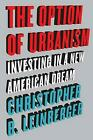 The Option of Urbanism: Investing in a New American Dream by Christopher B. Lein