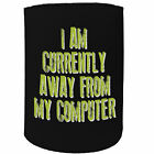 Stubby Holder - currently away compuiter - Funny Novelty Birthday Stubbie