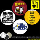 I Like Beer SET OF 4 BUTTONS or MAGNETS or MIRRORS alcohol booze drinking #1733
