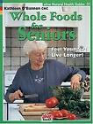 Whole Foods for Seniors: Feel Younger! Live Longer! (Alive Natural Health Guides
