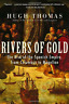 Rivers of Gold: The Rise of the Spanish Empire, from Columbus to Magellan, Thoma