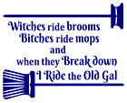 I Ride Old GAL Witches Broom Bitches Mop Girl Decal Sticker Window Car Truck