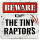 Bigtime Signs Beware of Tiny Raptors - Funny Chicken Coop, Farm, Home, Kitchen,