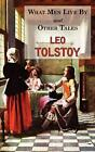 What Men Live by & Other Tales: Stories by Tolstoy by Leo Nikolayevich Tolstoy (