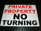 PRIVATE PROPERTY NO TURNING Sign Plastic, Sticker, Holed & Metal All Sizes