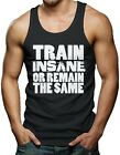 Train Insane Or Remain The Same - Gym Workout Men's Tank Top T-shirt