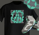 CHANGE THE GAME Green Glow Design Tshirt goes well with Air Jordan Shoe retro 6