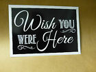 A3 or A4 WISH YOU WERE HERE print sign chalkboard style IN LOVING MEMORY WEDDING