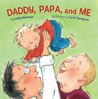Daddy, Papa, and Me by Leslea Newman NEW Board Book, We Combine Shipping