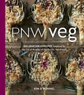 PNW Veg: 100 Vegetable Recipes Inspired by the Local Bounty of the PNW c2017 NEW