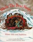 While the Bear Sleeps: Winter Tales & Traditions by Caitlin Matthews c1999 VGC