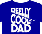 Fishing father's day t shirt, reelly cool dad, bait, tackle, boat, awesome dad