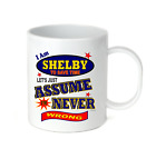 Coffee Cup Mug Travel 11 15 I Am Shelby Let's Just Assume Never Wrong