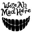 WE'RE ALL MAD HERE Decal, Alice, JDM Funny Decal for Car, Windows, Outdoors, etc