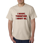 Unique T-shirt Gildan I Doubt Therefore I Might Be