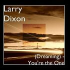 (Dreaming) - You're the One Larry Dixon CD