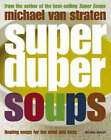Super Duper Soups: Healing soups for mind and body, Van Straten, Michael, Used;
