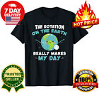 Rotation of the Earth Really Make My Day T-Shirt  Funny Science Teacher Gift