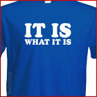 IT IS WHAT IT IS Funny quote cool college party T-shirt