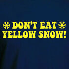 DON'T EAT YELLOW SNOW Funny college Party humor T-shirt