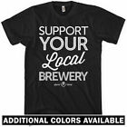 SUPPORT YOUR LOCAL BREWERY T-shirt - Beer Micro Brew Ale IPA - NEW - XS-4XL