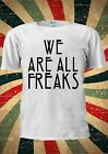 We Are ALL FREAKS American Horror Story Tumblr T Shirt Men Women Unisex 1773