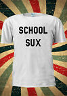 School Sux Funny Student Tumblr T-shirt Vest Top Men Women Unisex 1912