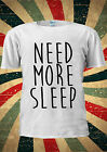 Need More Sleep Tumblr Instagram T-shirt Vest Top Men Women Unisex 1994