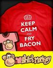 Keep Calm and Fry Bacon Tshirt - Ladies / Gents XS - XXL - Many Colours.