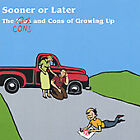 Sooner Or Later : Cons & Cons of Growing Up CD