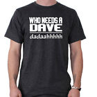 Who Needs A Dave Funny Slogan T-Shirt