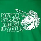 MAYBE WE DON'T BELIEVE IN YOU! unicorn T-Shirt funny nerd geek