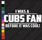 I WAS A CHICAGO CUBS FAN BEFORE IT WAS COOL 2016 WORLD CHAMPS vinylstickerdecal on Ebay
