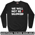 We Will Not Be Silenced Men's Sweatshirt - Crewneck S-3X  Gift Protest Political