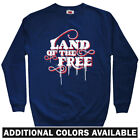 Land of The Free Men's Sweatshirt - Crewneck S-3X - Gift   American Pride