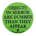 "Objects in Mirror are Dumber Than They Appear. MINI Cooper 3"" Magnetic ""M"" Badge"