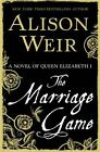 The Marriage Game : A Novel of Queen Elizabeth I by Alison Weir (2015, 1st Ed)