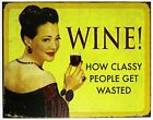 Wine How Classy People Get Wasted Tin Sign 16 x 13 in