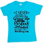 I Never Dreamed I'd Grow Up To Be A Perfect Model Womens Ladies T-Shirt