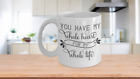You Have My Whole Heart Custom-Designed RomanticCoffee/Tea Ceramic Mug 11& 15 oz