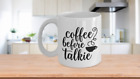 COFFEE BEFORE TALKIE White Ceramic Coffee Mug 11, 15 OZ