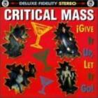 Critical Mass : Give It Up Let It Go CD