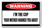 I'M THE COP Warning Sign funny policeman signs gag gift police detective squad
