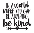 In A World Where You Can Be Anything Be Kind Arrow Vinyl Decal Sticker Choice