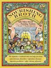 Nourishing Broth An Old-Fashioned Remedy for the Modern World by Sally Fallon M