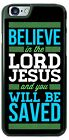 Believe in The Lord Jesus Be Saved Phone Case for iPhone Samsung Google LG etc
